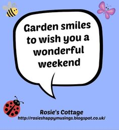 Rosie's Cottage: Garden Smiles To Wish You A Wonderful Weekend <3
