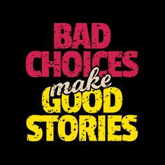 Best Inspirational Quotes Saying Bad Choices Make Good Stories Work Motivational Quotes, Inspirational Quotes Pictures, True Quotes, Words Quotes, Positive Quotes, Strong Quotes, Motivation Quotes, Sayings, Quotes About Attitude