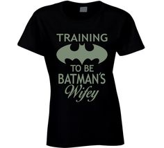T Shirt - Training to be Batman's Wifey. Hilarious.