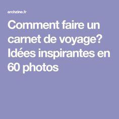 Comment faire un carnet de voyage? Idées inspirantes en 60 photos