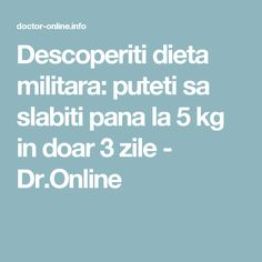 Descoperiti dieta militara: puteti sa slabiti pana la 5 kg in doar 3 zile - Dr.Online