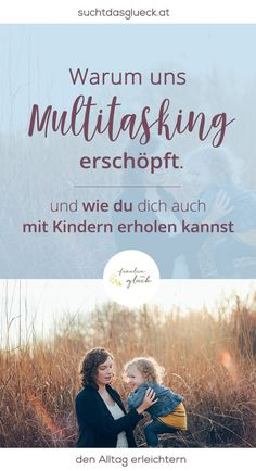 Warum uns Multitasking erschöpft und wie du dich auch mit Kindern erholen kannst - Achtsamkeit mit Kindern - Selbstfürsorge - Fräulein im Glück der nachhaltige Mamablog