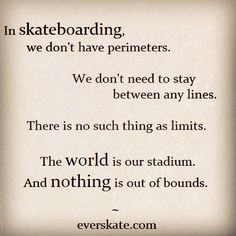 Visit our website for more skateboard quotes and grams.