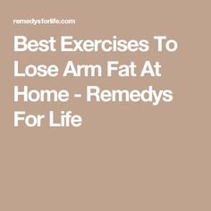Best Exercises To Lose Arm Fat At Home - Remedys For Life