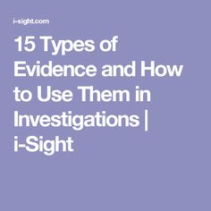 15 Types of Evidence and How to Use Them in Investigations   i-Sight
