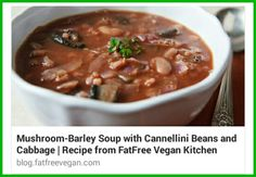 Mushroom Barley Soup with Cannellni Besns and Cabbage...yummm http://blog.fatfreevegan.com/2010/02/mushroom-barley-soup-with-cannellini.html #fatfreevegan #soup #vegan #plantbased #plantstronghealthandfitnesswithmelanie