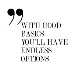 With Good Basics You'll Have Endless Options