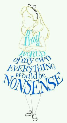 If I had a world of my own everything would be non sense