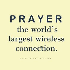 Prayer the world's largest wireless connection.