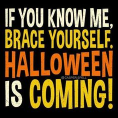 If you know me, brace yourself. Halloween Is Coming!