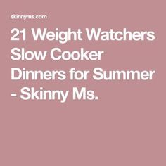 21 Weight Watchers Slow Cooker Dinners for Summer - Skinny Ms.