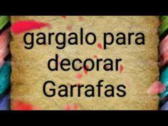 GARGALO PARA DECORAR GARRAFAS - YouTube