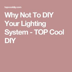 Why Not To DIY Your Lighting System - TOP Cool DIY
