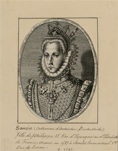 Catherine of Austria, Infanta of Spain and Duchess of Savoy (1567-1597), married in 1585 to Charles Emmanuel 1st, Duke of Savoy