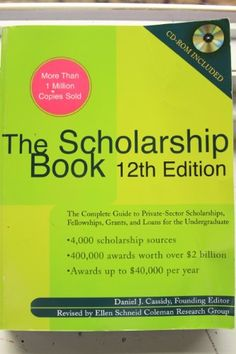 http://theofficialgrants.com/pinnable-post/the-scholarship-book-12th-edition-the-complete-guide-to-private-sector-scholarships-fellowshipsgrants-and-loans-for-the-undergraduate For those who dream of a college education and need money to make it happen--now with a CD-ROM.  More than a million copies sold. The Scholarship Book, 12th Edition, is the first and most acclaimed guide to private-sector scholarships, grants, and...