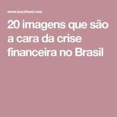 20 imagens que são a cara da crise financeira no Brasil