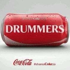 Share a Coke with DRUMMERS.  Well, maybe just one specific drummer, JOSH DUN! :D                                                                                                                                                                                 More