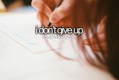 I don't give up.