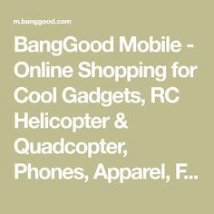 BangGood Mobile - Online Shopping for Cool Gadgets, RC Helicopter & Quadcopter, Phones, Apparel, Fashion and more