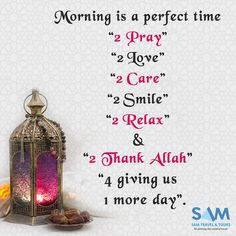 """Morning is a perfect time """"2 pray"""" """"2 love"""" """"2 care"""" """"2 Smile"""" """"2 Relax"""" & """"2 Thank Allah"""" """"4 gving us 1 more day. #islam #muslim #samtravel #hajj #umrah"""