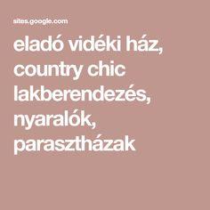 eladó vidéki ház, country chic lakberendezés, nyaralók, parasztházak Country Chic