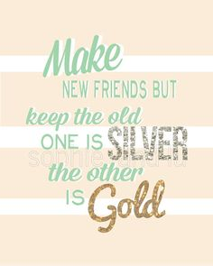 Make New Friends But Keep The Old printable PDF Poster. $8.00, via Etsy.