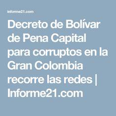 Decreto de Bolívar de Pena Capital para corruptos en la Gran Colombia recorre las redes   Informe21.com