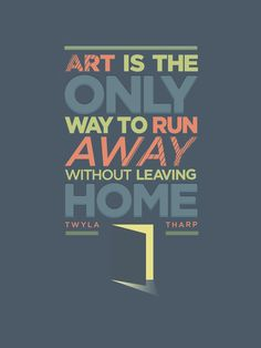 "May be changed to ""Art is the only way to go on an adventure without leaving home""...running away might not be the best thing to hang up in the room?"