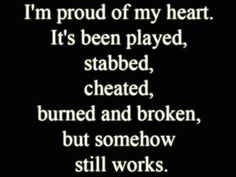 I'm proud of my heart It's been played, stabbed, cheated, burned and broken but somehow still works  View more #quotes @ http://quotes-lover.com/  #HeartBroken, #Hurt, #Love  If you like it ♥Share it♥  with your friends.