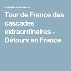Tour de France des cascades extraordinaires - Détours en France