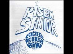 Concrete Rubber Band - Risen Savior. Home recorded Christian underground psychedelic rock from the early seventies.