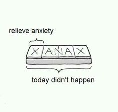 a Xanax every now and then..