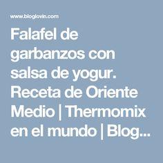 Falafel de garbanzos con salsa de yogur. Receta de Oriente Medio | Thermomix en el mundo | Bloglovin'