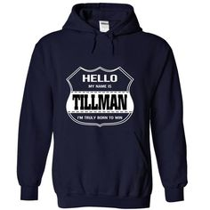 Hello my name is TILLMAN - #mens tee #hoodie and jeans. SECURE CHECKOUT => https://www.sunfrog.com/LifeStyle/Hello-my-name-is-TILLMAN-qxhfpapxtg-NavyBlue-19954172-Hoodie.html?68278