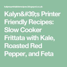 ... Recipes: Slow Cooker Frittata with Kale, Roasted Red Pepper, and Feta