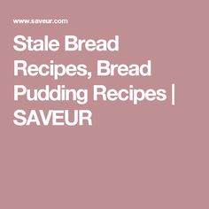 Stale Bread Recipes, Bread Pudding Recipes | SAVEUR