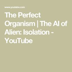 The Perfect Organism | The AI of Alien: Isolation - YouTube