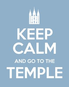 Free printables- Keep Calm and Go to the Temple (poster)