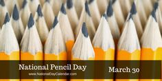 NATIONAL PENCIL DAY – March 30 | National Day Calendar