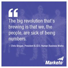 """""""The big revolution that's brewing is that we, the people, are sick of being numbers."""" -Chris Brogan"""