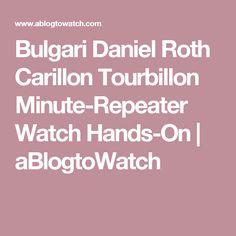 Bulgari Daniel Roth Carillon Tourbillon Minute-Repeater Watch Hands-On | aBlogtoWatch