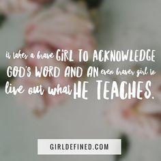 It takes a brave girl to acknowledge God's Word and an even Braver girl to live out what He teaches! @girldefined