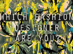 """A quiz I created on Playbuzz.com. Everyone has a little fashion super star in them. Now it is time to let it shine and fins out, """"Which Fashion Designer Are You?"""" Take the quiz and pass it on."""