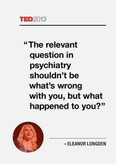 """""""The relevant question in psychiatry shouldn't be what's wrong with you, but what happened to you?"""""""