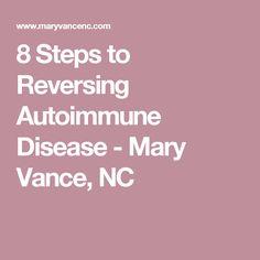 8 Steps to Reversing Autoimmune Disease - Mary Vance, NC