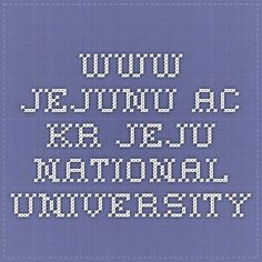 www.jejunu.ac.kr JEJU NATIONAL UNIVERSITY