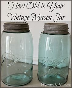 How Old is Your Vintage Mason Jar? Historical Info on Mason Jars! - Hymns and Verses