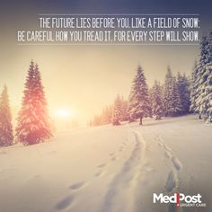 The future lies before you like a field of snow; be careful how you tread it, for every step will show. #Quote