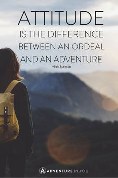 """Attitude is the difference between an ordeal and an adventure"" – Bob Bitchin"