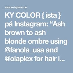 "KY COLOR { ista } på Instagram: ""Ash brown to ash blonde ombre using @fanola_usa and @olaplex for hair insurance ✨✨✨ #kycolor #ashy #blonde #ombre #beforeandafter…"" • Instagram"